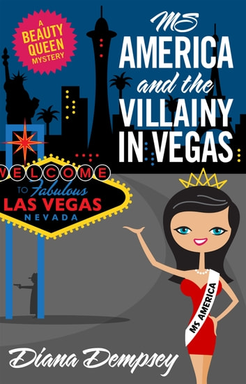 Ms America and the Villainy in Vegas ebook by Diana Dempsey