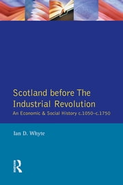 Scotland before the Industrial Revolution - An Economic and Social History c.1050-c. 1750 ebook by Ian D. Whyte