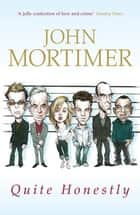 Quite Honestly ebook by John Mortimer