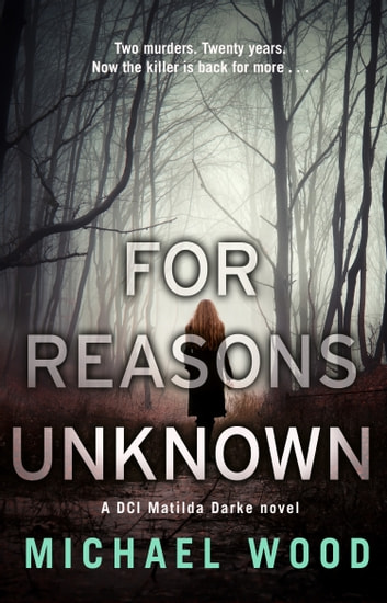 For Reasons Unknown (DCI Matilda Darke, Book 1) ebook by Michael Wood
