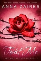 Twist Me (Twist Me #1) ebook by Anna Zaires, Dima Zales