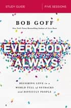 Everybody, Always Study Guide - Becoming Love in a World Full of Setbacks and Difficult People ebook by Bob Goff