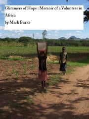 Glimmers of Hope: Memoir of a Volunteer in Africa ebook by Mark Burke