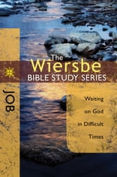 The Wiersbe Bible Study Series: Job - Waiting On God in Difficult Times ebook by Warren W. Wiersbe