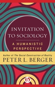 Invitation to Sociology - A Humanistic Perspective ebook by Peter L. Berger