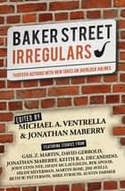 Baker Street Irregulars - Thirteen Authors with New Takes on Sherlock Holmes ebook by