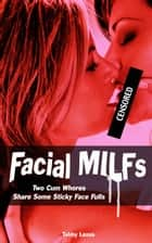 Facial MILFs, Two Cum Whores Share Some Sticky Face Fulls ebook by Tabby Lexus