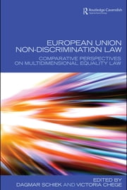 European Union Non-Discrimination Law: Comparative Perspectives on Multidimensional Equality Law ebook by Schiek, Dagmar