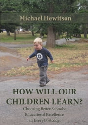 How Will Our Children Learn? - Choosing Better Schools: Educational Excellence in Every Postcode ebook by Michael Hewitson