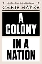 A Colony in a Nation ebook by Chris Hayes
