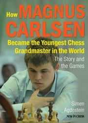 How Magnus Carlsen Became the Youngest Chess Grandmaster in the World - The Story and the Games ebook by Kobo.Web.Store.Products.Fields.ContributorFieldViewModel