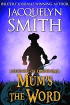 Legends of Lasniniar: Mum's the Word - The World of Lasniniar ebook by Jacquelyn Smith