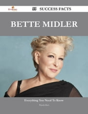 Bette Midler 55 Success Facts - Everything you need to know about Bette Midler ebook by Wanda Barr