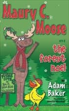 Maury C. Moose and the Forest Noel ebook by Adam Baker, Jennifer Marshall