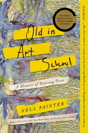 Old In Art School - A Memoir of Starting Over ebook by Nell Irvin Painter
