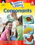 Learning through Poetry: Consonants Level A ebook by Mary Jo Fresch, David L. Harrison