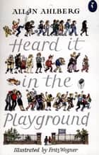 Heard it in the Playground eBook by Allan Ahlberg