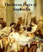 The Seven Plays of Sophocles ebook by Sophocles
