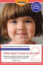 What does it mean to be two? Revised edition - What every practitioner needs to understand about the development of two-year-olds ebook by Jennie Lindon