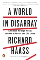 A World in Disarray - American Foreign Policy and the Crisis of the Old Order eBook by Richard Haass