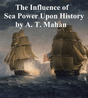 The Influence of Sea Power Upon History 1660-1783 ebook by Alfred Thayer Mahan