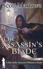 The Assassin's Blade (A Tale of the Assassin Without a Name #1-7) - Assassin Without a Name ebook by Scott Marlowe
