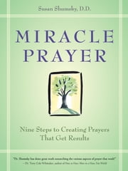 Miracle Prayer - Nine Steps to Creating Prayers That Get Results ebook by Susan G. Shumsky