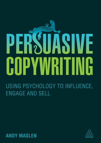 Persuasive Copywriting - Using Psychology to Engage, Influence and Sell ebook by Andy Maslen