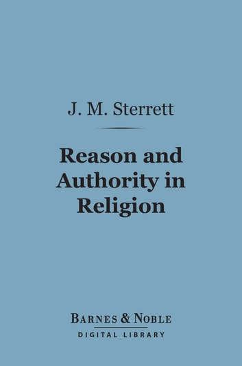 Reason and Authority in Religion (Barnes & Noble Digital Library) ebook by J. Macbride Sterrett