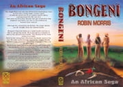 Bongeni - An African Saga ebook by Robin Morris