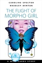 The Flight of Morpho Girl - A Tor.com Original ebook by Caroline Spector, Bradley Denton, George R. R. Martin