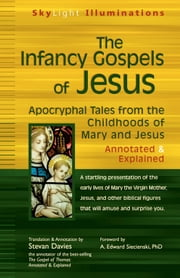The Infancy Gospels of Jesus - Apocryphal Tales from the Childhoods of Mary and JesusAnnotated & Explained ebook by Stevan Davies