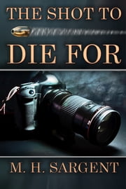 The Shot To Die For (An MP-5 CIA Thriller, Book 2) ebook by M.H. Sargent