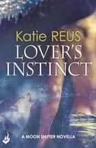 Lover's Instinct: Moon Shifter enovella 1.5 ebook by Katie Reus