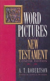 Word Pictures in the New Testament ebook by A. T. Robertson