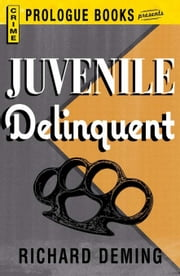 Juvenile Delinquent ebook by Deming, Richard