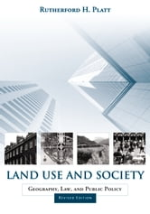 Land Use and Society, Revised Edition - Geography, Law, and Public Policy ebook by Rutherford H. Platt