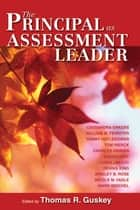 Principal as Assessment Leader, The ebook by Thomas R. Guskey