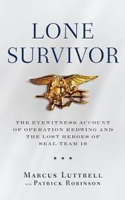 Lone Survivor - The Eyewitness Account of Operation Redwing and the Lost Heroes of SEAL Team 10 ebook by Marcus Luttrell, Patrick Robinson