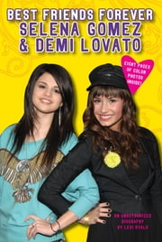 Best Friends Forever: Selena Gomez & Demi Lovato - An Unauthorized Biography ebook by Lexi Ryals