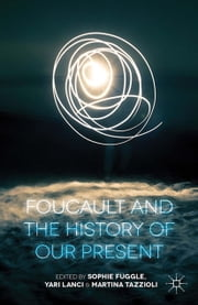 Foucault and the History of Our Present ebook by S. Fuggle,Y. Lanci,M. Tazzioli