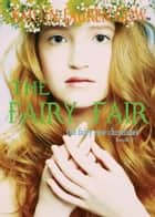 The Fairy Fair (The Fairy Rose Chronicles #2) ebook by Kailin Gow