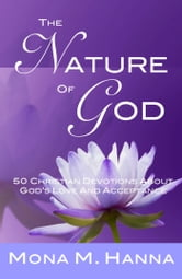 The Nature of God: 50 Christian Devotions about God's Love and Acceptance (God's Love Book 1) ebook by Mona M. Hanna