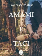 Amami e Taci ebook by Francesca Malusa