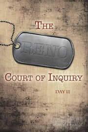 The Reno Court of Inquiry: Day Eleven ebook by Ethan E. Harris