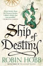 Ship of Destiny (The Liveship Traders, Book 3) ebook by Robin Hobb