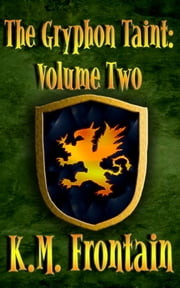 The Gryphon Taint: Volume Two ebook by K.M. Frontain