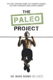 The Paleo Project - The 21st Century Guide to Looking Leaner, Getting Stronger and Living Longer ebook by Marc Bubbs, ND, CSCS