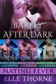 Barely After Dark The Boxed Set Books 1 - 3 - Shifters Forever Worlds ebook by Elle Thorne