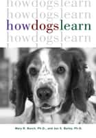 How Dogs Learn ebook by Mary R. Burch, Ph.D., Jon S. Bailey,...